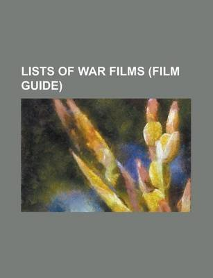 Lists of War Films (Film Guide) - List of Book-Based War Films, List of Book-Based War Films (1775-1898 Wars), List of...