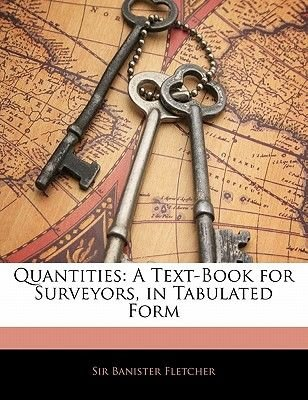 Quantities - A Text-Book for Surveyors, in Tabulated Form (Paperback): Banister Fletcher