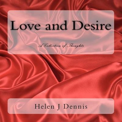 Love and Desire - A Collection of Thoughts (Paperback): Helen J. Dennis
