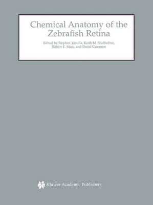 Chemical Anatomy of the Zebrafish Retina (Hardcover, 2002): Stephen Yazulla, Keith M. Studholme, Robert E. Marc, David Cameron