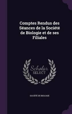 Comptes Rendus Des Seances de La Societe de Biologie Et de Ses Filiales (Hardcover): Societe de biologie