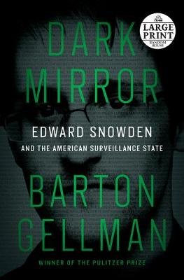 Dark Mirror - Edward Snowden and the American Surveillance State (Large print, Paperback, Large type / large print edition):...
