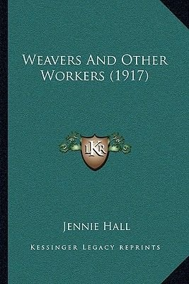 Weavers and Other Workers (1917) (Paperback): Jennie Hall