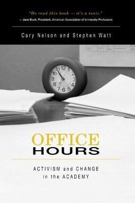 Office Hours - Activism and Change in the Academy (Paperback, New): Cary Nelson, Stephen Watt