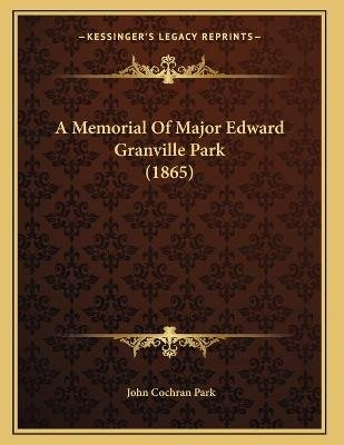 A Memorial of Major Edward Granville Park (1865) (Paperback): John Cochran Park