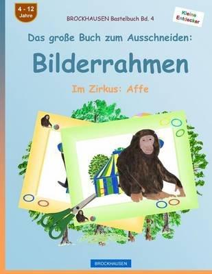 Brockhausen Bastelbuch Bd. 4 - Das Grosse Buch Zum Ausschneiden - Bilderrahmen: Im Zirkus: Affe (German, Paperback): Dortje...