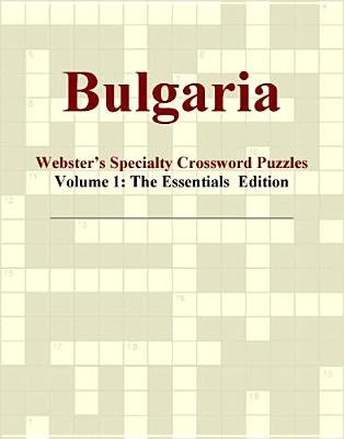 Bulgaria - Webster's Specialty Crossword Puzzles, Volume 1 - The Essentials Edition (Electronic book text): Inc. Icon...