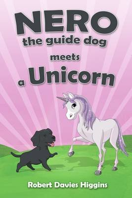 Nero the Guide Dog Meets a Unicorn (Electronic book text): Robert Davies Higgins