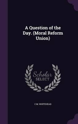 A Question of the Day. (Moral Reform Union) (Hardcover): C M Whitehead