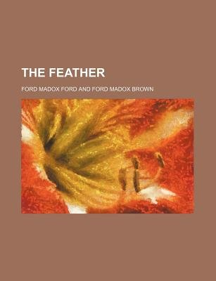The Feather (Paperback): Ford Madox Ford
