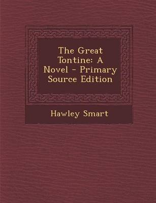 The Great Tontine - A Novel - Primary Source Edition (Paperback): Hawley Smart