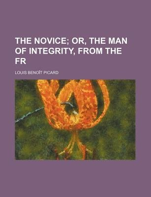 The Novice; Or, the Man of Integrity, from the Fr (Paperback): Louis Benoit Picard