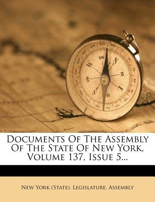 Documents of the Assembly of the State of New York, Volume 137, Issue 5... (Paperback): New York (State) Legislature Assembly