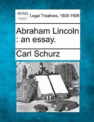 Abraham Lincoln - An Essay. (Paperback): Carl Schurz