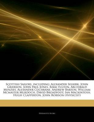 Articles on Scottish Sailors, Including - Alexander Selkirk, John Grierson, John Paul Jones, Rikki Fulton, Archibald Menzies,...