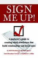 Sign Me Up! - A Marketer's Guide to Creating Email Newsletters That Build Relationships and Boost Sales (Paperback,...