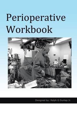 Perioperative Workbook (Paperback): Ralph G Dunlap Jr