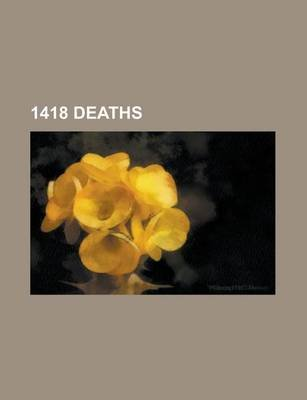 1418 Deaths - Dietrich of Nieheim, Nicolas Flamel, Catherine of Lancaster, Anna, Grand Duchess of Lithuania, Mircea I of...