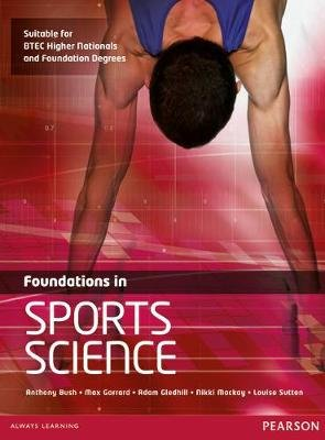 Foundations in Sports Science (Paperback, New): Anthony Bush, Adam Gledhill, Nikki Mackay, Max Garrard, Louise Sutton