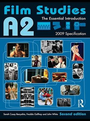 A2 Film Studies - The Essential Introduction (Electronic book text, 2nd Revised edition): Sarah Casey Benyahia, Freddie...