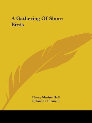 A Gathering of Shore Birds (Paperback): Henry Marion Hall