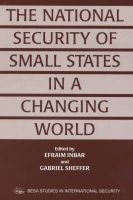 The National Security of Small States in a Changing World (Hardcover): Efraim Inbar, Gabriel Sheffer