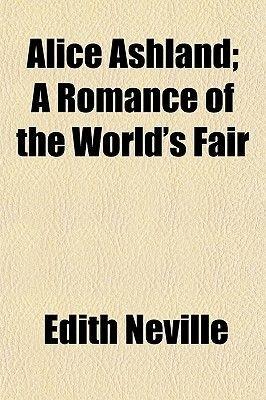 Alice Ashland; A Romance of the World's Fair (Paperback): Edith Neville