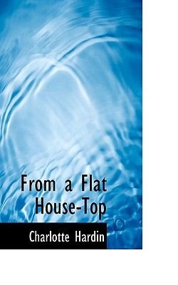 From a Flat House-Top (Paperback): Charlotte Hardin