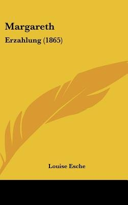 Margareth - Erzahlung (1865) (English, German, Hardcover): Louise Esche