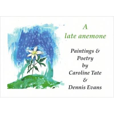 A Late Anemone - Paintings & Poetry (Paperback): Tate Caroline, Evans Dennis
