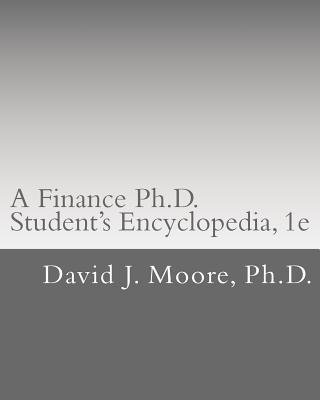 A Finance PH.D. Student's Encyclopedia (Paperback): David J. Moore Ph. D.