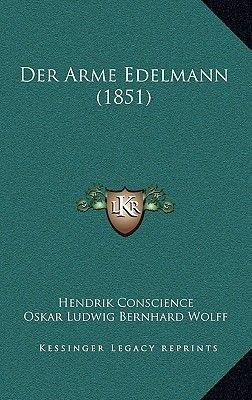 Der Arme Edelmann (1851) (English, German, Paperback): Hendrik Conscience, Oskar Ludwig Bernhard Wolff