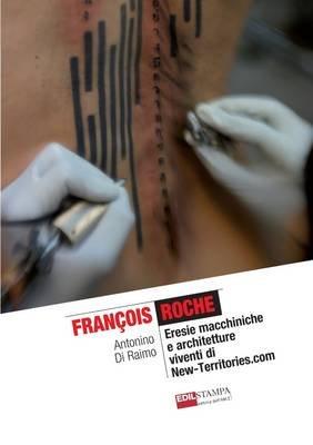 Francois Roche Eresie Macchiniche e Architetture Viventi di New-Territories.com (B&W) (Italian, Paperback): Antonino Di Raimo