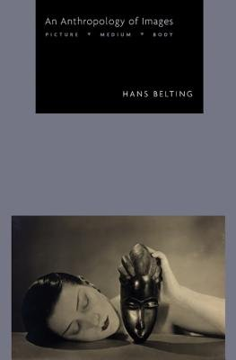 An Anthropology of Images - Picture, Medium, Body (Paperback, Translated by T): Hans Belting