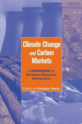 Climate Change and Carbon Markets - A Handbook of Emissions Reduction Mechanisms (Paperback): Farhana Yamin