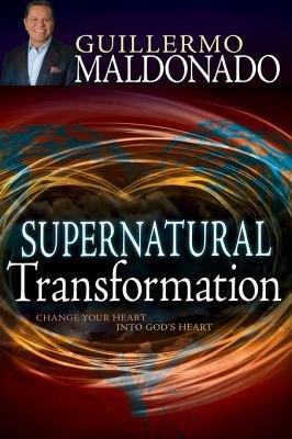 Supernatural Transformation - Change Your Heart Into God's Heart (Electronic book text): Guillermo Maldonado