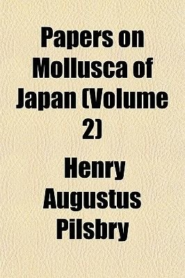 Papers on Mollusca of Japan (Volume 2) (Paperback): Henry Augustus Pilsbry