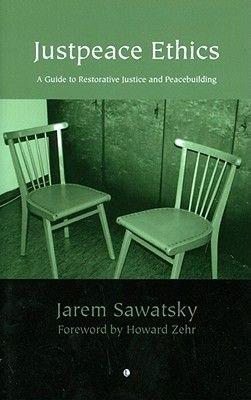Justpeace Ethics - A Guide to Restorative Justice and Peacebuilding (Paperback, New): Jarem Sawatsky