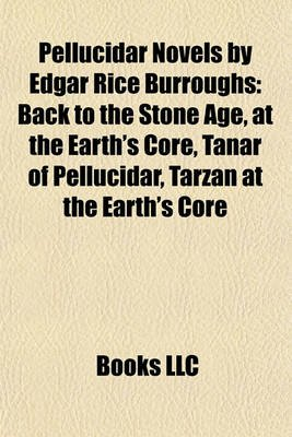 Pellucidar Novels by Edgar Rice Burroughs (Study Guide) - Back to the Stone Age, at the Earth's Core, Tanar of Pellucidar...