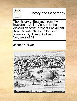 The History of England, from the Invasion of Julius C]sar, to the Dissolution of the Present Parliament. Adorned with Plates....