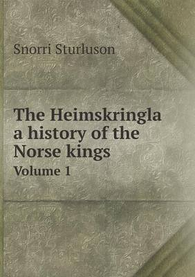 The Heimskringla a History of the Norse Kings Volume 1 (Paperback): Snorri Sturluson