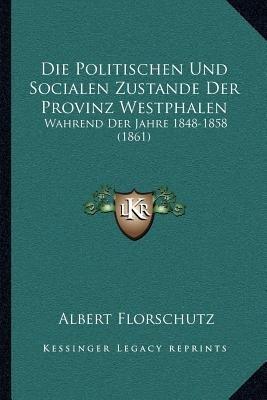 Die Politischen Und Socialen Zustande Der Provinz Westphalen - Wahrend Der Jahre 1848-1858 (1861) (German, Paperback): Albert...