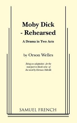 Moby Dick - Rehearsed (Paperback): Orson Welles, Herman Melville