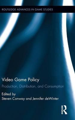 Video Game Policy - Production, Distribution, and Consumption (Hardcover): Steven Conway, Jennifer Dewinter