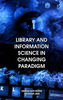 Library & Information Science in Changing Paradigm (Hardcover): Sambhu Nath Halder, Sibsankar Jana