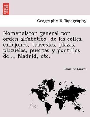 Nomenclator General Por Orden Alfabe Tico, de Las Calles, Callejones, Travesias, Plazas, Plazuelas, Puertas y Portillos de ......