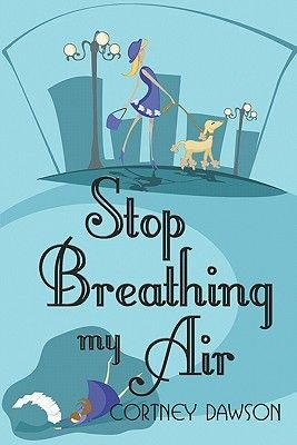 Stop Breathing My Air (Paperback): Cortney Dawson