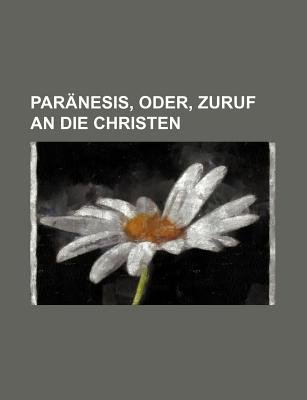 Paranesis, Oder, Zuruf an Die Christen (English, German, Paperback): B. Cher Group, Bucher Group