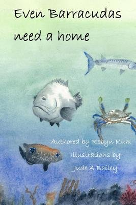 Even Barracudas Need a Home. (Paperback): Robyn Kuhl