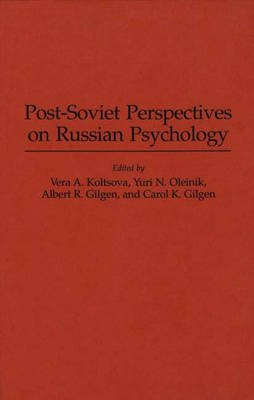 Post-Soviet Perspectives on Russian Psychology (Hardcover, New): Albert R. Gilgen, Vera Koltsova, Yuri N. Oleinik, Carol K....